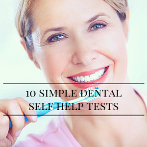 10 Simple Dental Health Self Tests