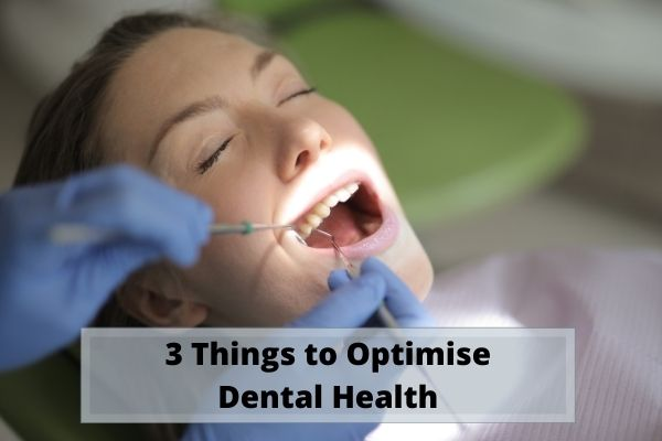 3 Things to Optimise Dental Health