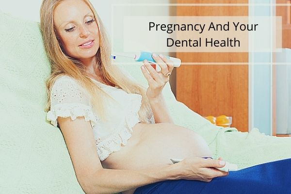 PREGNANCY AND YOUR DENTAL HEALTH